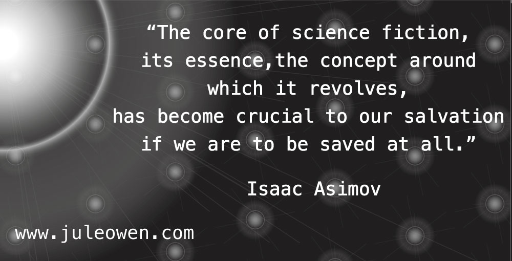 the core of science fiction, its essence, the concept around which it revolves, has become crucial to our salvation if we are to be saved at all.